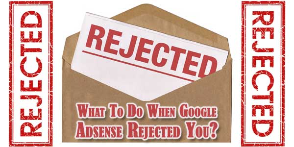 What-To-Do-When-Google-Adsense-Rejected-You