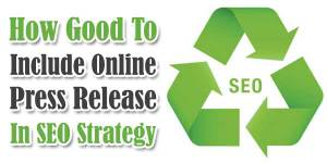 How-Good-To-Include-Online-Press-Release-In-SEO-Strategy