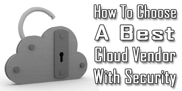 How To Choose A Great Cloud Vendor?