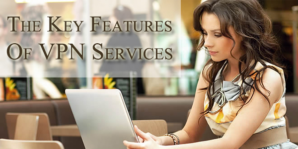 The Key Features of VPN Services