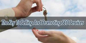 The-Key-To-Selling-And-Promoting-SEO-Services