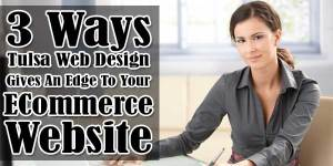 3-Ways-Tulsa-Web-Design-Gives-An-Edge-To-Your-ECommerce-Website