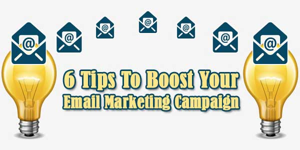 6 Tips To Boost Your Email Marketing Campaign