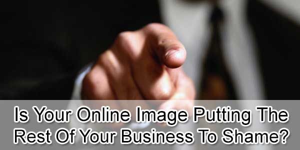 Is Your Online Image Putting The Rest Of Your Business To Shame