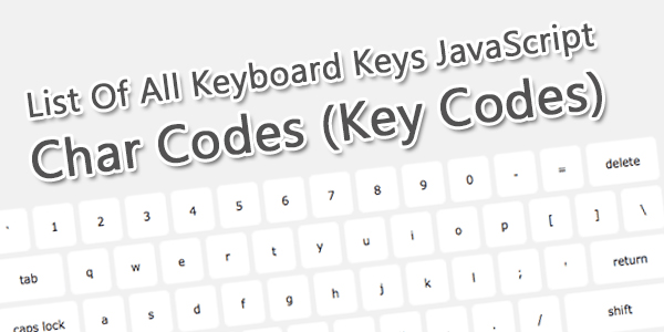 List Of All Keyboard Keys JavaScript Char Codes (Key Codes)