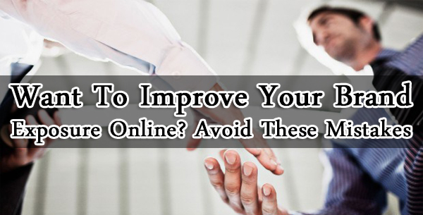 Want To Improve Your Brand Exposure Online? Avoid These Mistakes