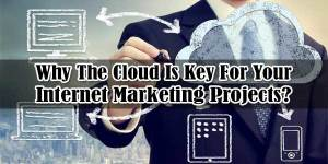 Why-The-Cloud-Is-Key-For-Your-Internet-Marketing-Projects