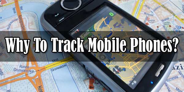 Top 3 Hot Reason That Will Confirm You Why To Track Mobile Phones?