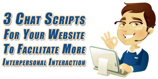 3 Chat Scripts For Your Website To Facilitate More Interpersonal