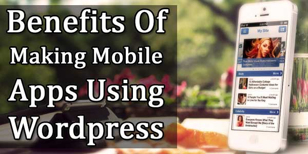 Benefits-Of-Making-Mobile-Apps-Using-Wordpress