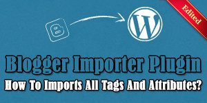Blogger-Importer-Plugin-How-To-Imports-All-Tags-And-Attributes