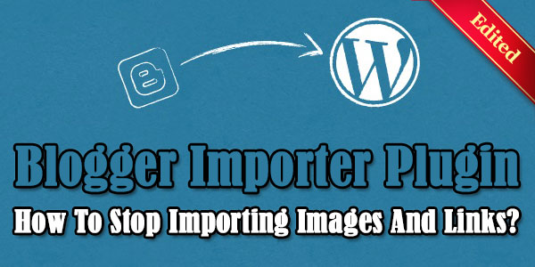Blogger-Importer-Plugin-How-To-Stop-Importing-Images-And-Links