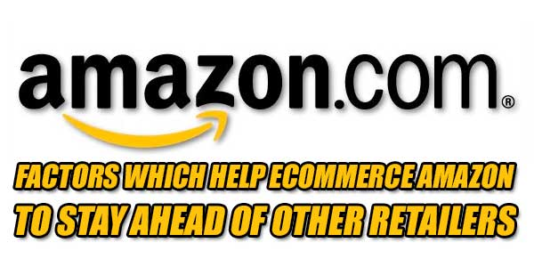 Factors-Which-Help-Ecommerce-Amazon-To-Stay-Ahead-Of-Other-Retailer