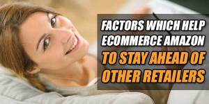 Factors-Which-Help-Ecommerce-Amazon-To-Stay-Ahead-Of-Other-Retailers