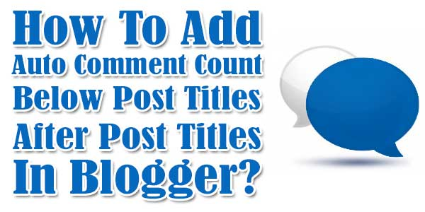 How To Add Auto Comment Count Below Post Titles In Blogger?