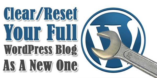 How-To-Clear-Reset-Your-Full-WordPress-Blog-To-New-One