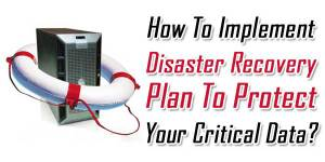 How-To-Implement-Disaster-Recovery-Plan-To-Protect-Your-Critical-Data