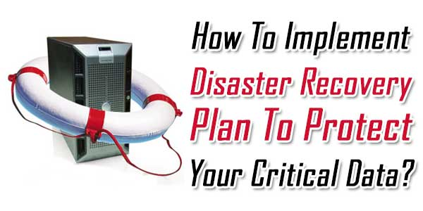 How To Implement Disaster Recovery Plan To Protect Your Critical Data?