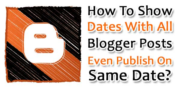 How To Show Dates With All Blogger Posts Even Publish On Same Date?