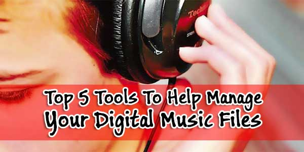 Top 5 Tools To Help Manage Your Digital Music Files