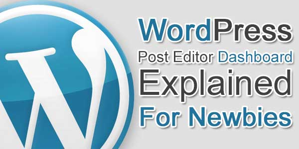 WordPress Post Editor Dashboard Explained For Newbies