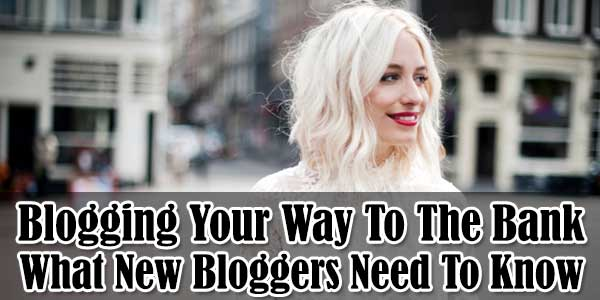Blogging-Your-Way-To-The-Bank-What-New-Bloggers-Need-To-Know
