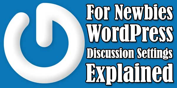 For-Newbies-WordPress-Discussion-Settings-And-Features-Explained