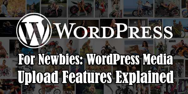 For-Newbies-WordPress-Media-Upload-Features-Explained
