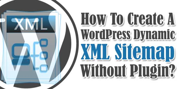 how to create a wordpress dynamic xml sitemap without plugin