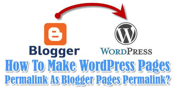 How-To-Make-WordPress-Pages-Permalink-As-Blogger-Pages-Permalink