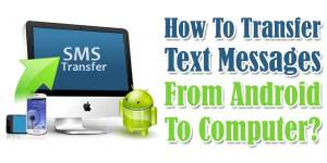 How-To-Transfer-Text-Messages-From-Android-To-Computer