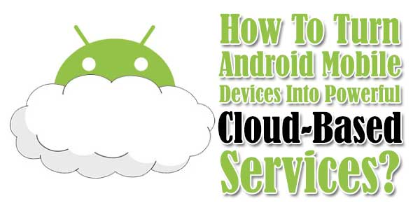 How-To-Turn-Android-Mobile-Devices-Into-Powerful-Cloud-Based-Services