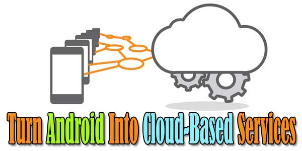 Turn-Android-Into-Cloud-Based-Services