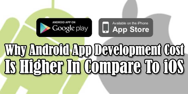 Why-Android-App-Development-Cost-Is-Higher-Then-Compare-To-iOS