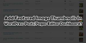 Add-Featured-Image-Thumbnails-In-WordPress-Posts-Pages-Editor-Dashboard