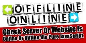 Check-Server-Website-Is-Online-Or-Offline-Via-Pure-JavaScript