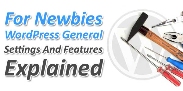 For-Newbies-WordPress-General-Settings-And-Features-Explained
