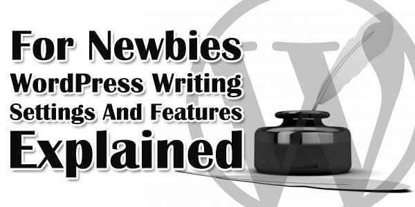For-Newbies-WordPress-Writing-Settings-And-Features-Explained