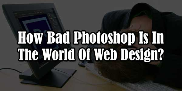 How-Bad-Photoshop-Is-In-The-World-Of-Web-Design