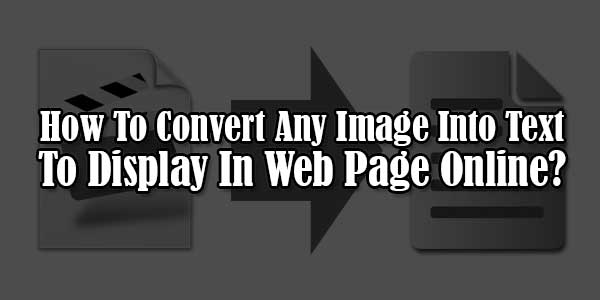 How-To-Convert-Any-Image-Into-Text-To-Display-In-Web-Page-Online