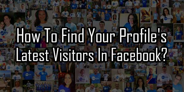 How-To-Find-Your-Profiles-Latest-Visitors-In-Facebook