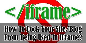 How-To-Lock-Your-Site-Blog-From-Being-Used-In-IFrame