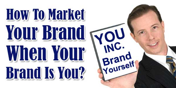 How-To-Market-Your-Brand-When-Your-Brand-Is-You