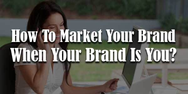 Market-Your-Brand-When-Your-Brand-Is-You