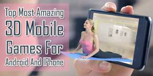 Top-Most-Amazing-3D-Mobile-Games-Apps For-Android-And-IPhone