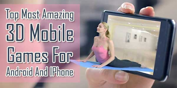 Top-Most-Amazing-3D-Mobile-Games-AppsFor-Android-And-IPhone