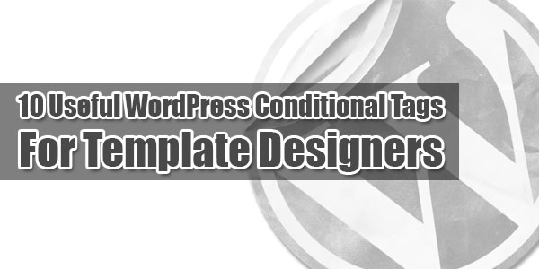 10-Useful-WordPress-Conditional-Tags-For-Template-Designers