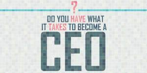 Do-You-Have-What-It-Takes-To-Become-A-CEO