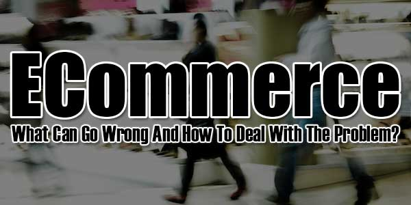 ECommerce---What-Can-Go-Wrong-And-How-To-Deal-With-The-Problem