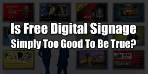 Is-Free-Digital-Signage-Simply-Too-Good-To-Be-True